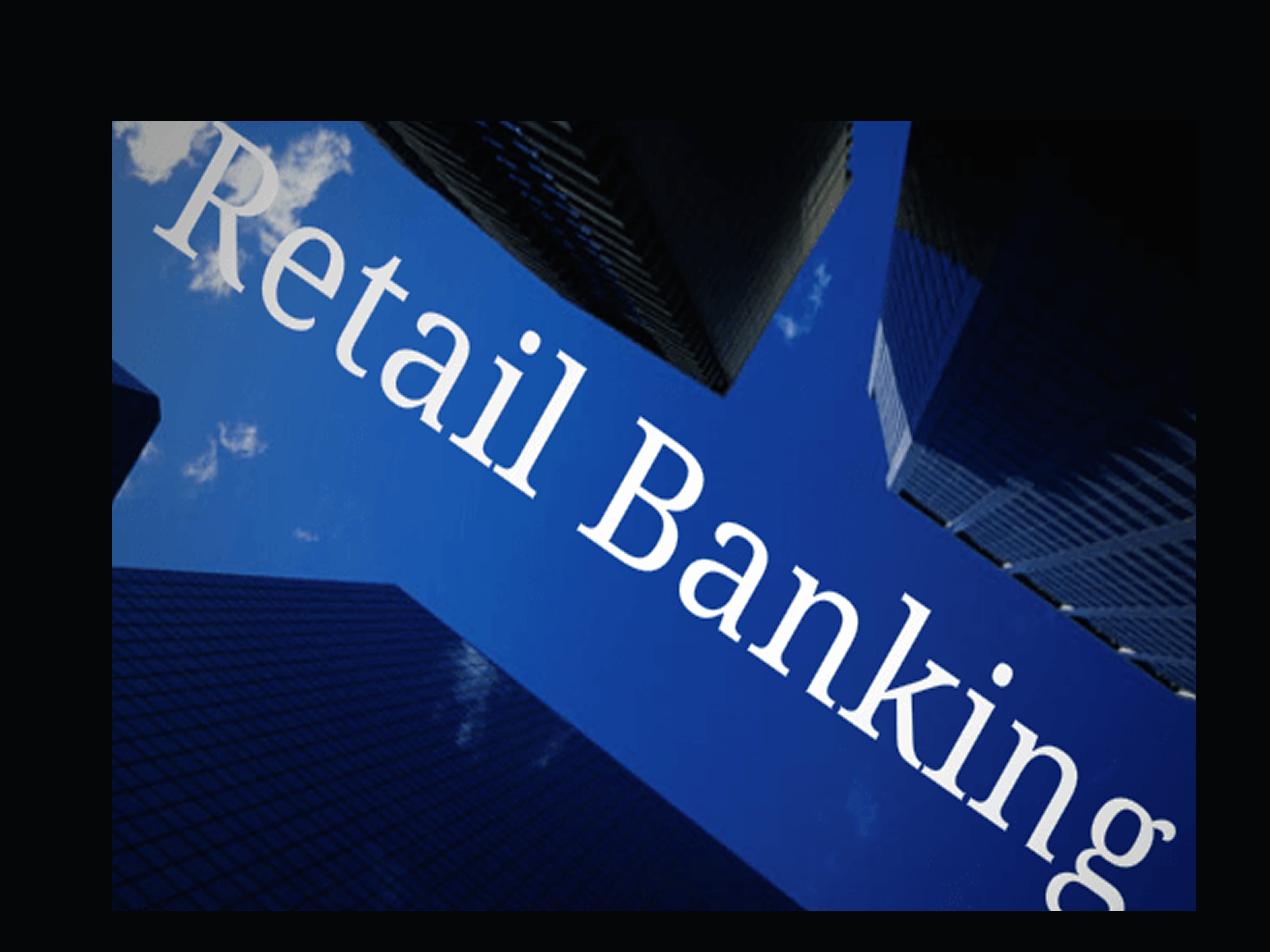 WHAT RETAIL CUSTOMERS WANT FROM BANKS